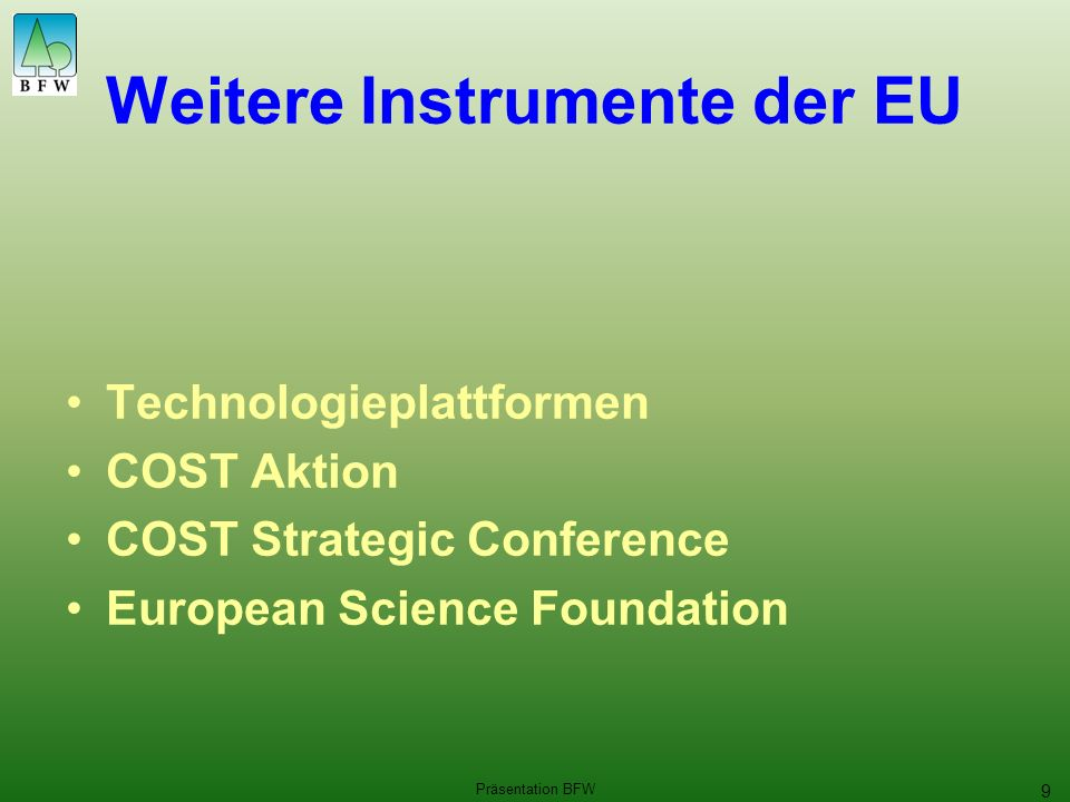 Präsentation BFW 9 Weitere Instrumente der EU Technologieplattformen COST Aktion COST Strategic Conference European Science Foundation
