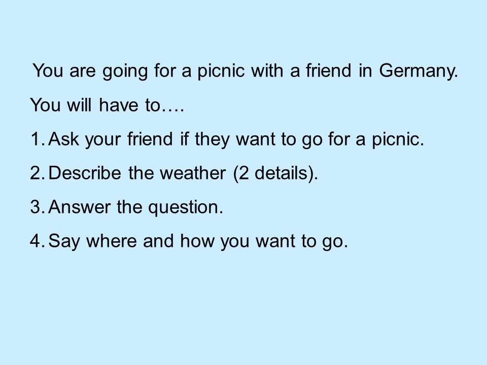 You are going for a picnic with a friend in Germany.