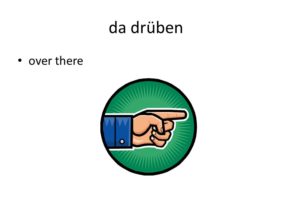 da drüben over there