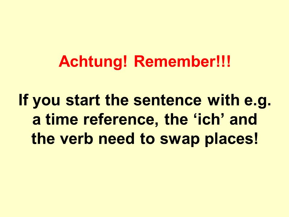 Achtung. Remember!!. If you start the sentence with e.g.