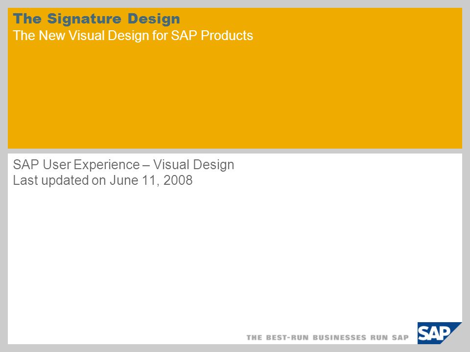The Signature Design The New Visual Design for SAP Products SAP User Experience – Visual Design Last updated on June 11, 2008