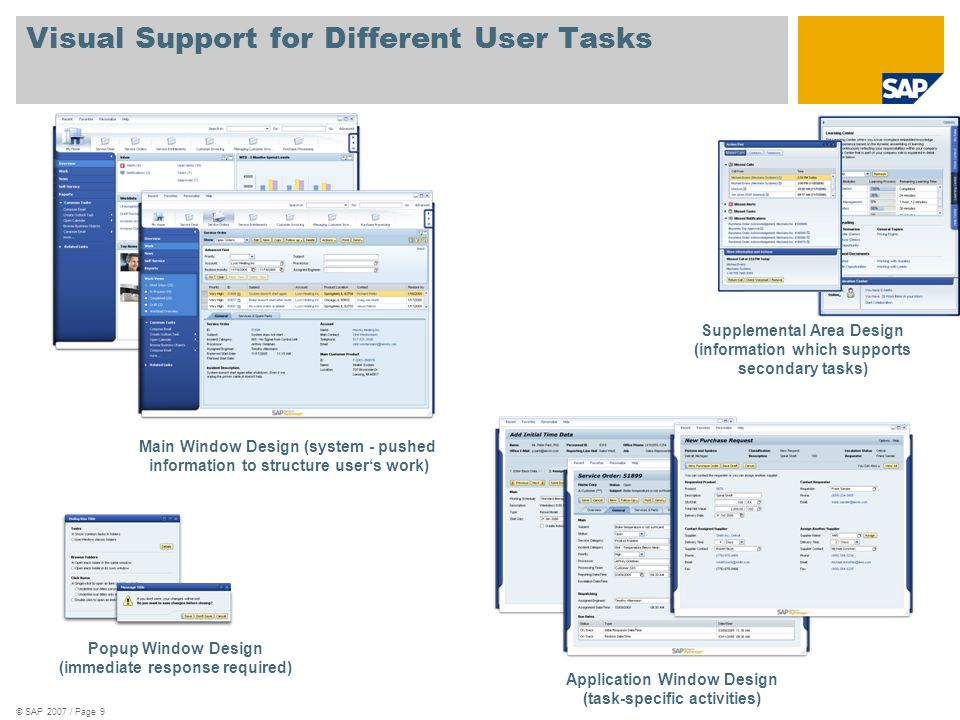 © SAP 2007 / Page 9 Visual Support for Different User Tasks Main Window Design (system - pushed information to structure users work) Application Window Design (task-specific activities) Popup Window Design (immediate response required) Supplemental Area Design (information which supports secondary tasks)