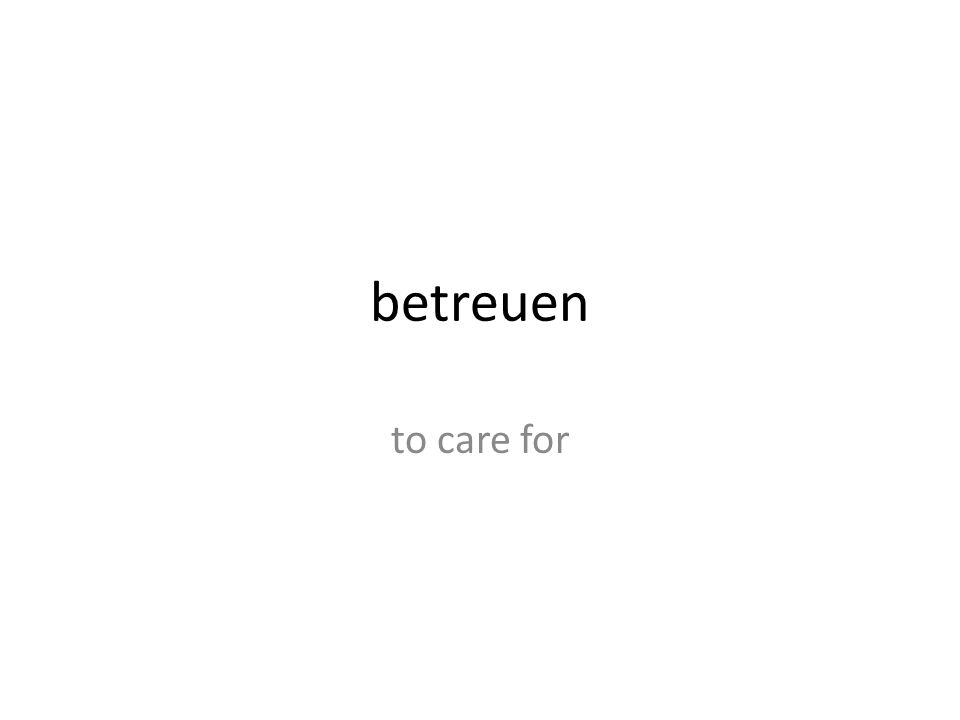 betreuen to care for