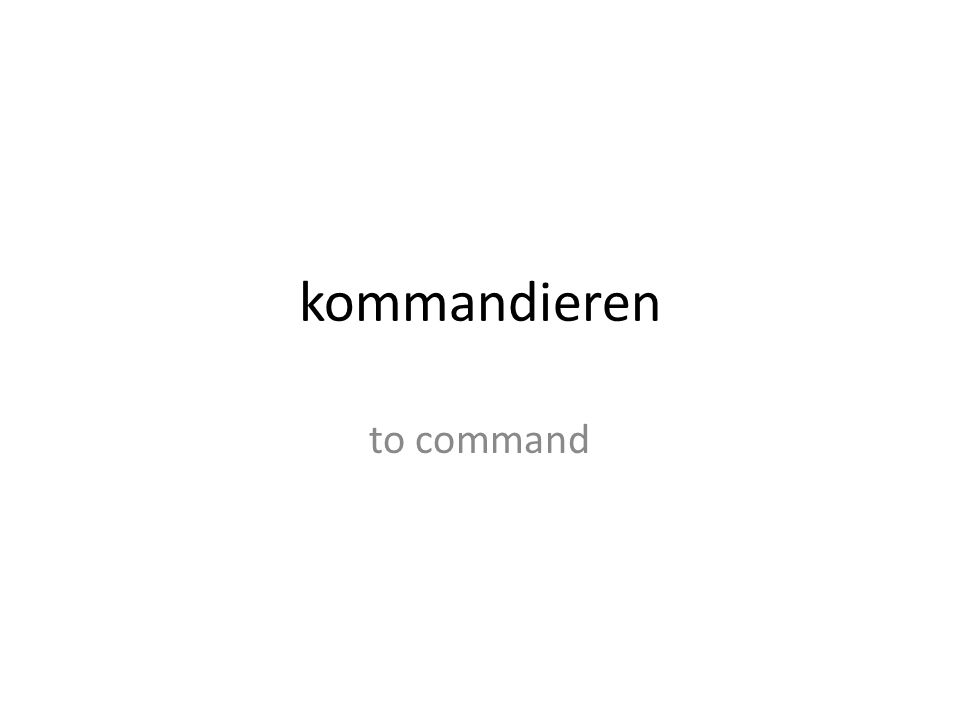 kommandieren to command
