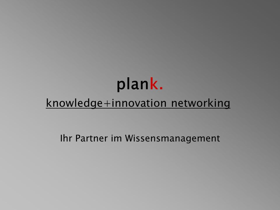 plank. knowledge+innovation networking Ihr Partner im Wissensmanagement
