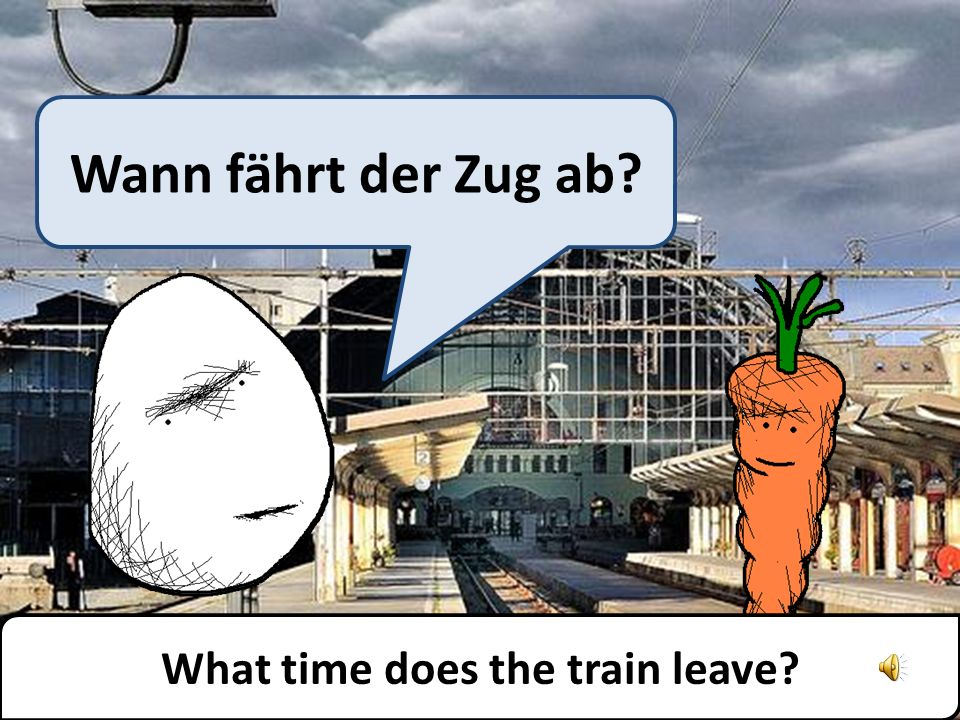 Der Zug fährt in vier Minuten ab. The train will leave in four minutes.