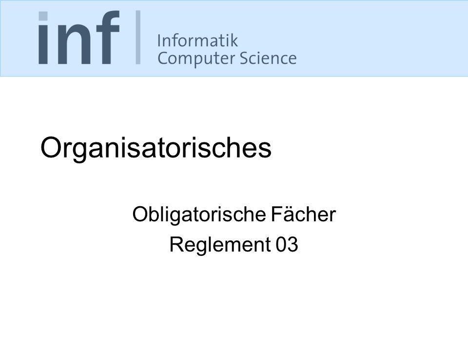 Organisatorisches Obligatorische Fächer Reglement 03