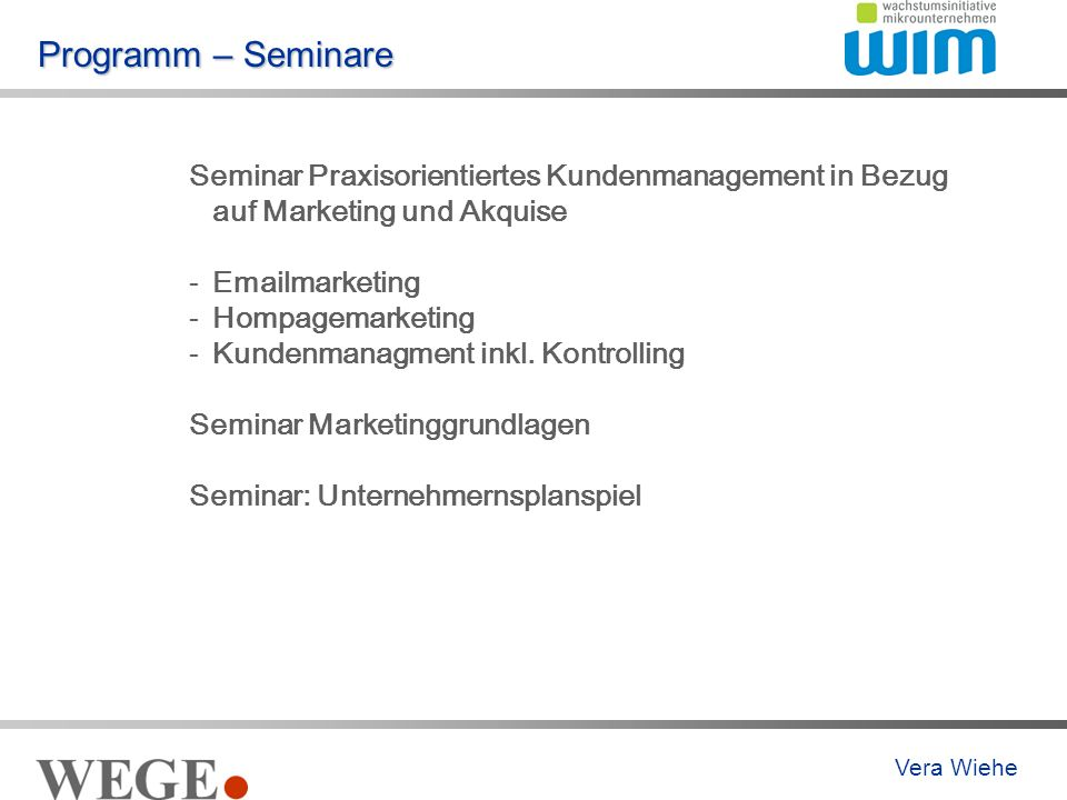 Programm – Seminare Seminar Praxisorientiertes Kundenmanagement in Bezug auf Marketing und Akquise -Emailmarketing -Hompagemarketing -Kundenmanagment inkl.