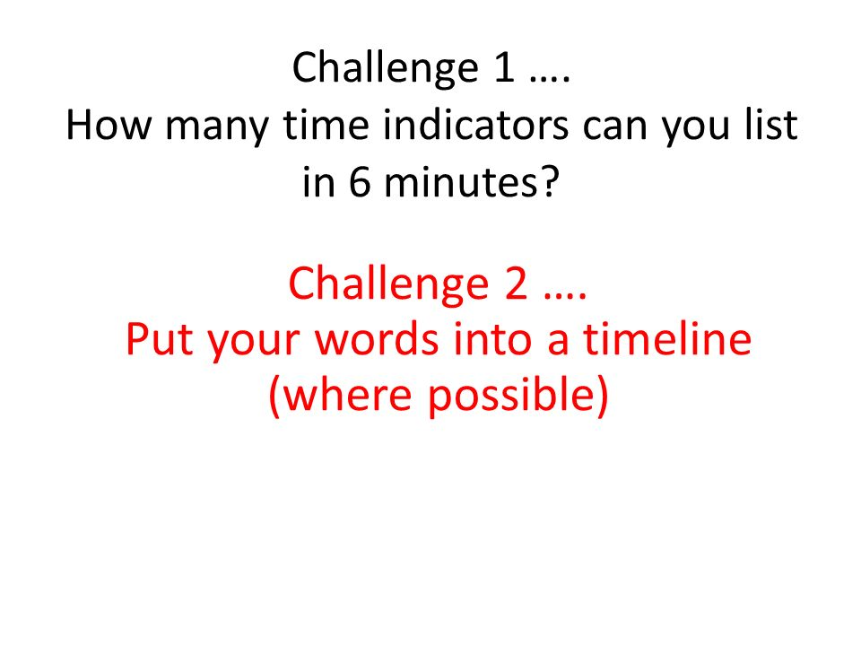 Challenge 1 …. How many time indicators can you list in 6 minutes.
