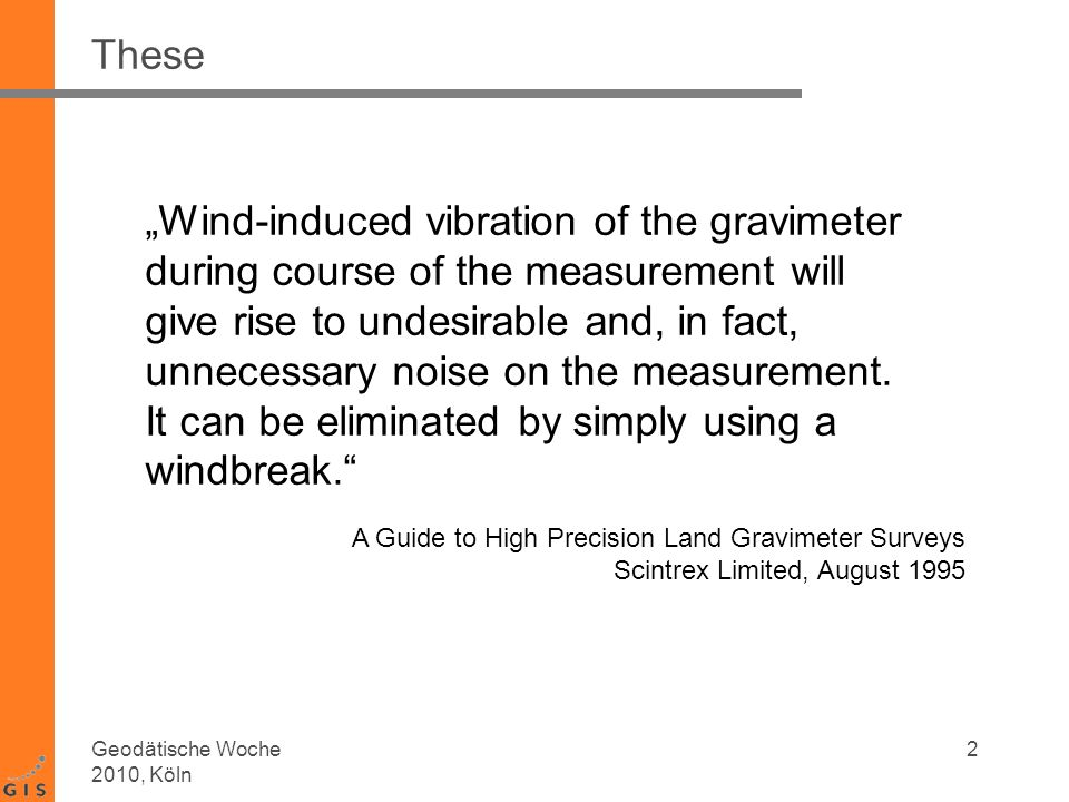 These Wind-induced vibration of the gravimeter during course of the measurement will give rise to undesirable and, in fact, unnecessary noise on the measurement.