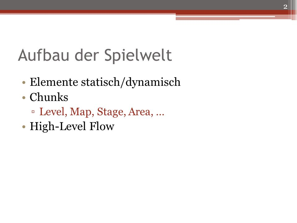 Aufbau der Spielwelt Elemente statisch/dynamisch Chunks Level, Map, Stage, Area, … High-Level Flow 2