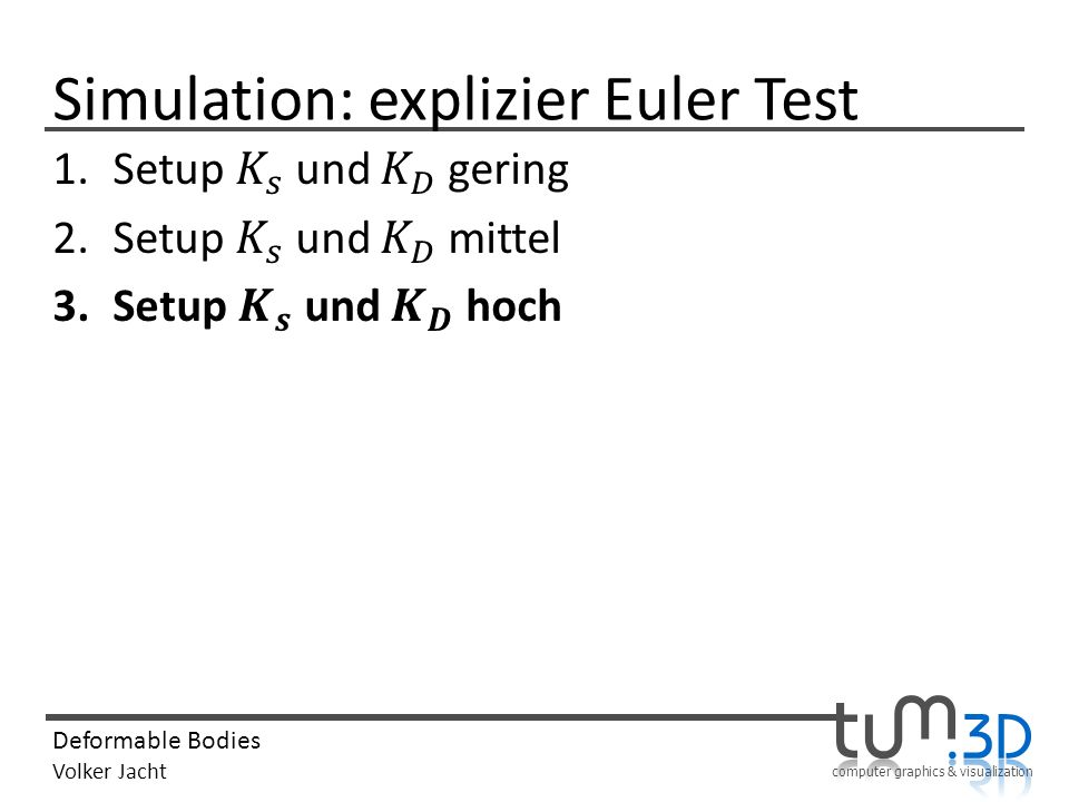 computer graphics & visualization Deformable Bodies Volker Jacht Simulation: explizier Euler Test