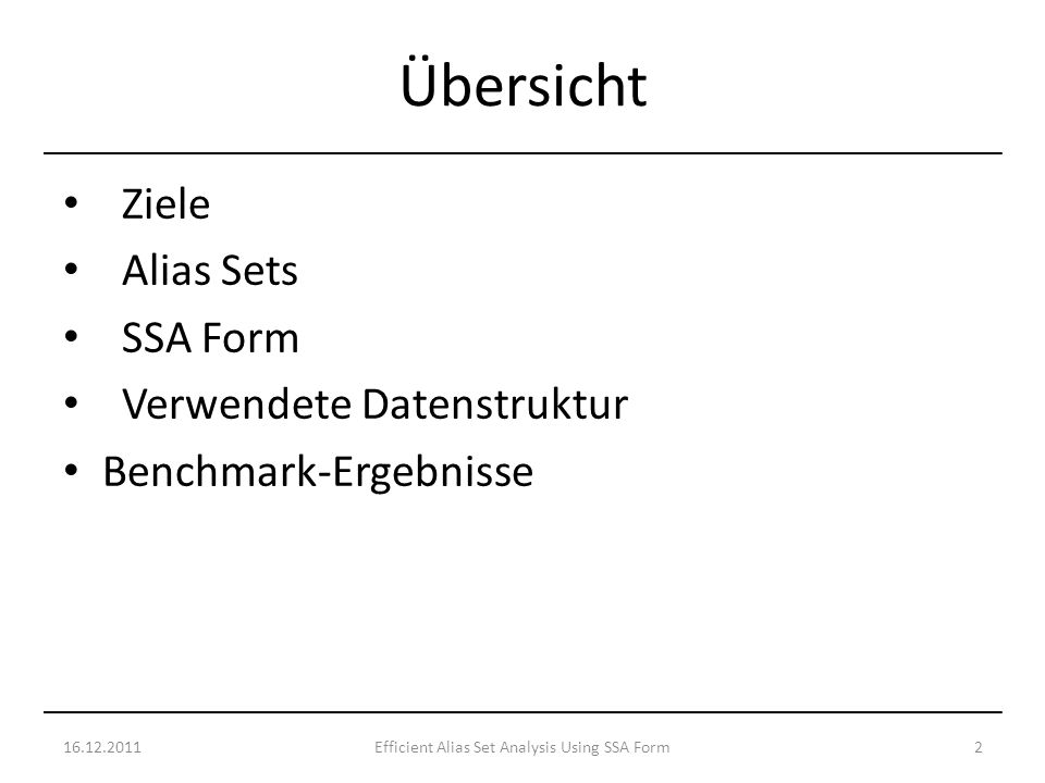Ziele Alias Sets SSA Form Verwendete Datenstruktur Benchmark-Ergebnisse 16.12.20112Efficient Alias Set Analysis Using SSA Form Übersicht