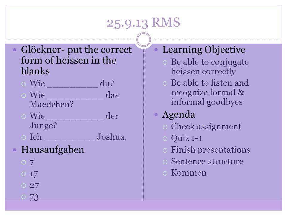 RMS Glöckner- put the correct form of heissen in the blanks Wie _________ du.