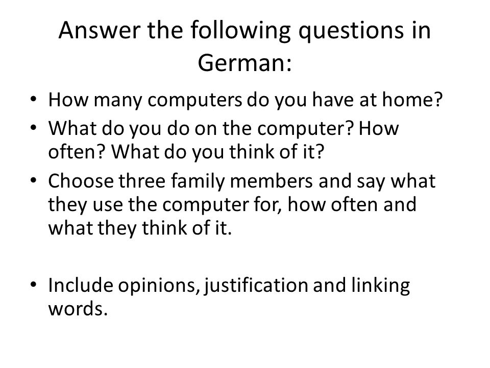 Answer the following questions in German: How many computers do you have at home.