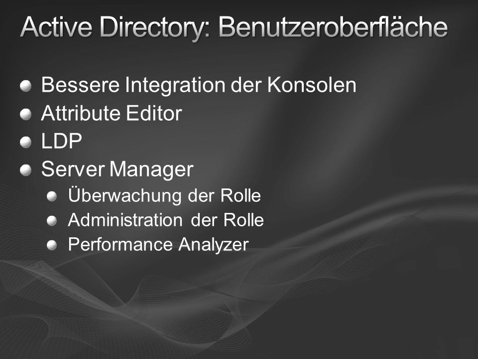 Bessere Integration der Konsolen Attribute Editor LDP Server Manager Überwachung der Rolle Administration der Rolle Performance Analyzer