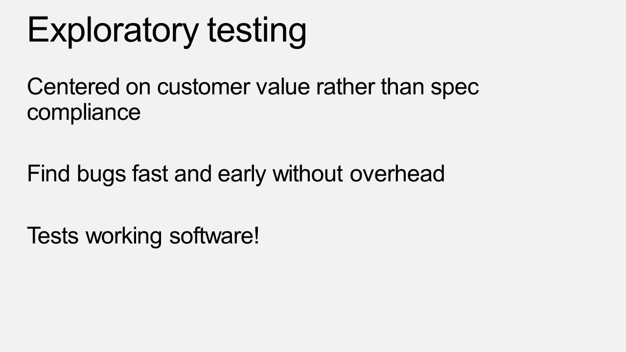 Centered on customer value rather than spec compliance Find bugs fast and early without overhead Tests working software!