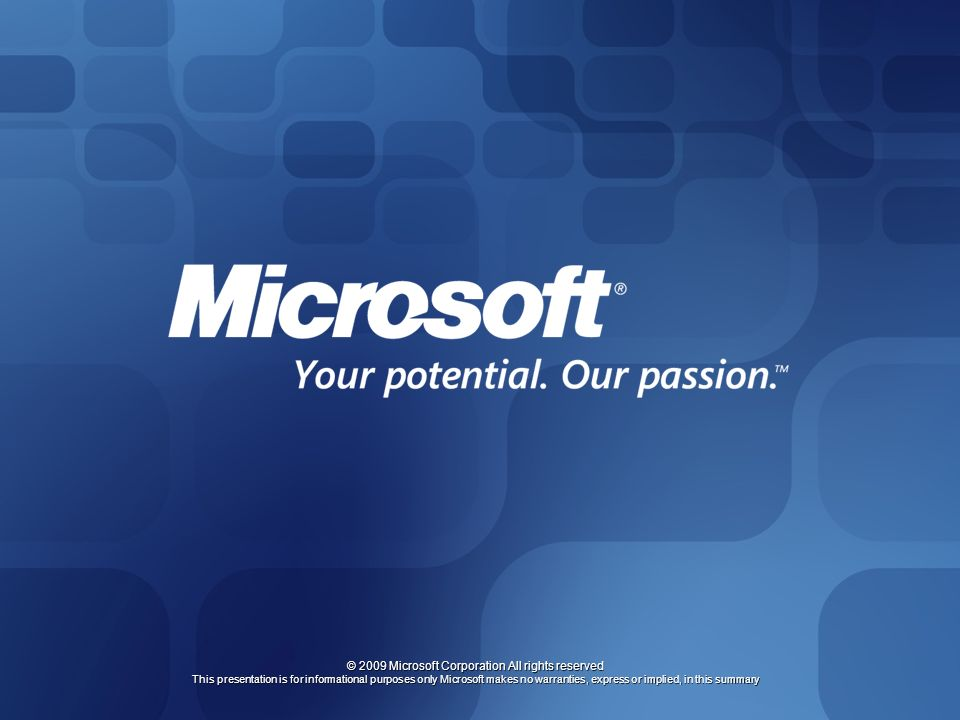 © 2009 Microsoft Corporation All rights reserved This presentation is for informational purposes only Microsoft makes no warranties, express or implied, in this summary