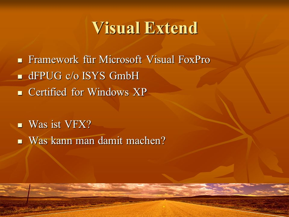 Visual Extend Framework für Microsoft Visual FoxPro Framework für Microsoft Visual FoxPro dFPUG c/o ISYS GmbH dFPUG c/o ISYS GmbH Certified for Windows XP Certified for Windows XP Was ist VFX.