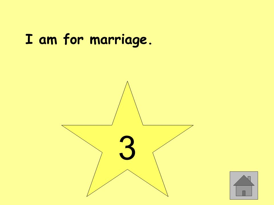 I am for marriage. 3