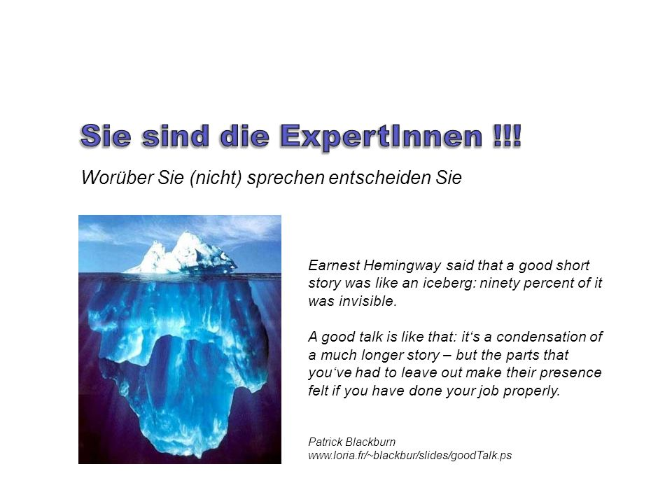 Worüber Sie (nicht) sprechen entscheiden Sie Earnest Hemingway said that a good short story was like an iceberg: ninety percent of it was invisible.