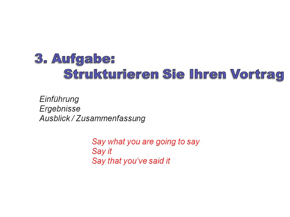 Take – home – message Say what you are going to say Say it Say that youve said it Einführung Ergebnisse Ausblick / Zusammenfassung
