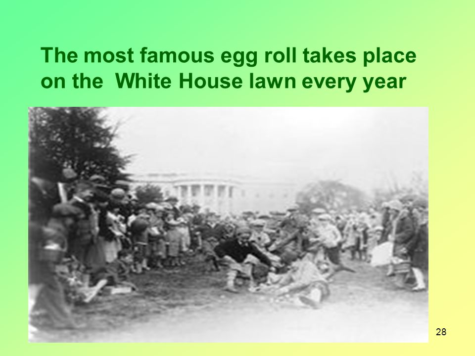 28 The most famous egg roll takes place on the White House lawn every year
