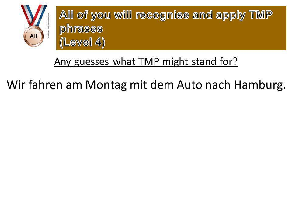 All Any guesses what TMP might stand for Wir fahren am Montag mit dem Auto nach Hamburg.