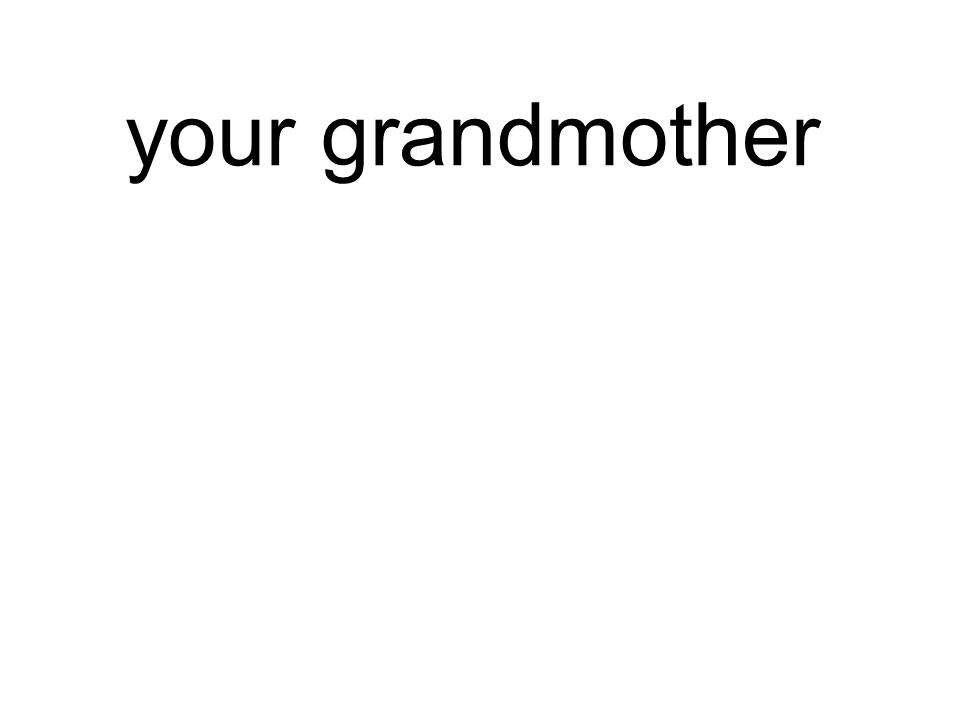 your grandmother deine Großmutter