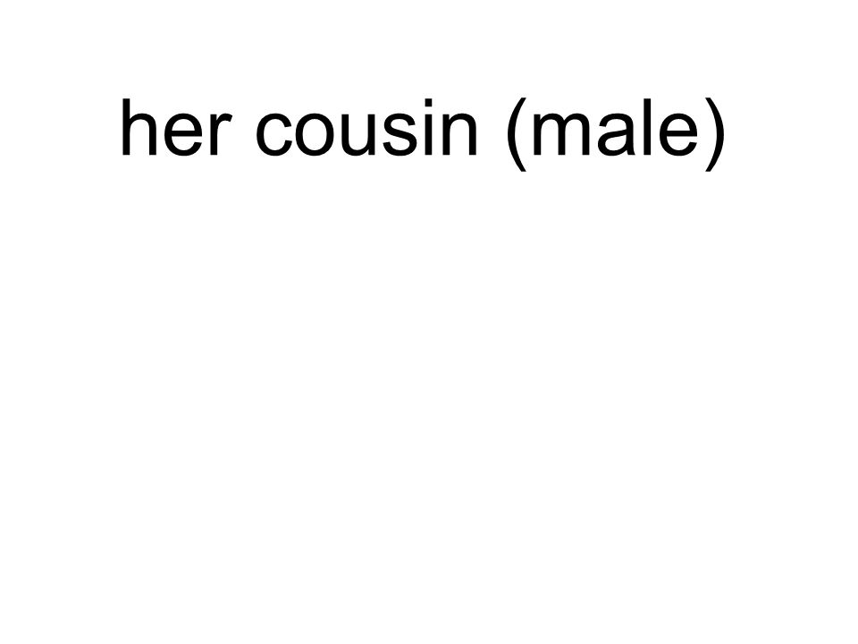 her cousin (male) ihr Cousin
