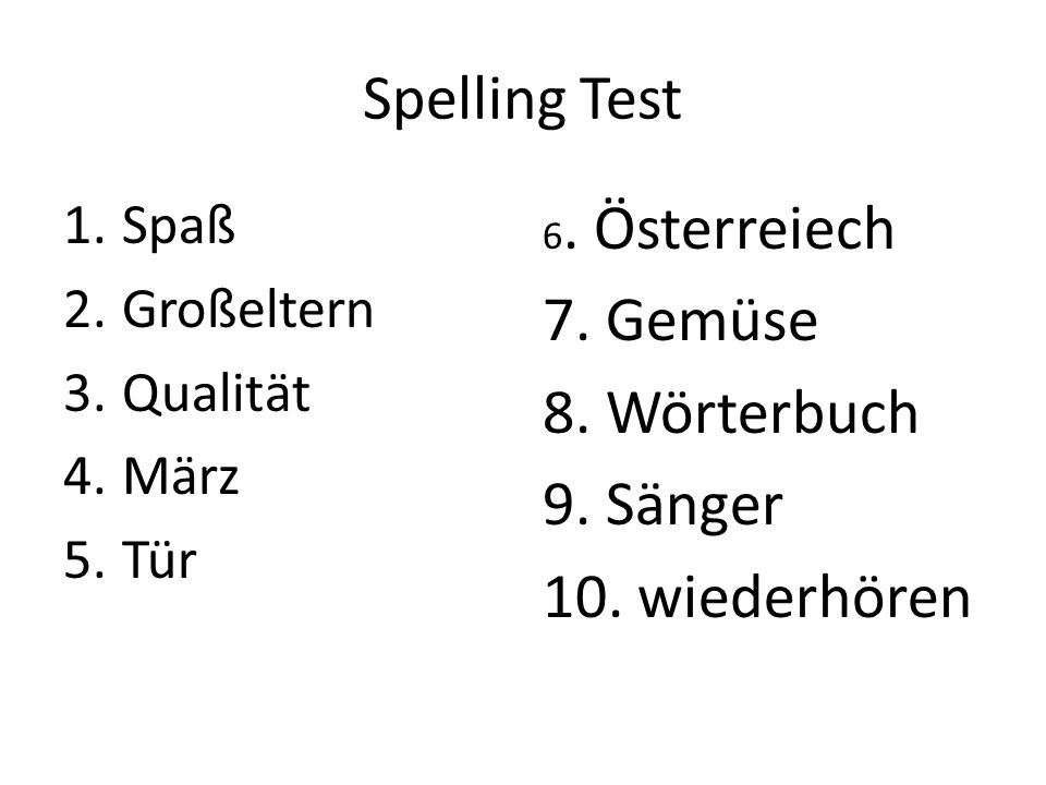 Spelling test. Ok, it wont count for anything but a participation grade.