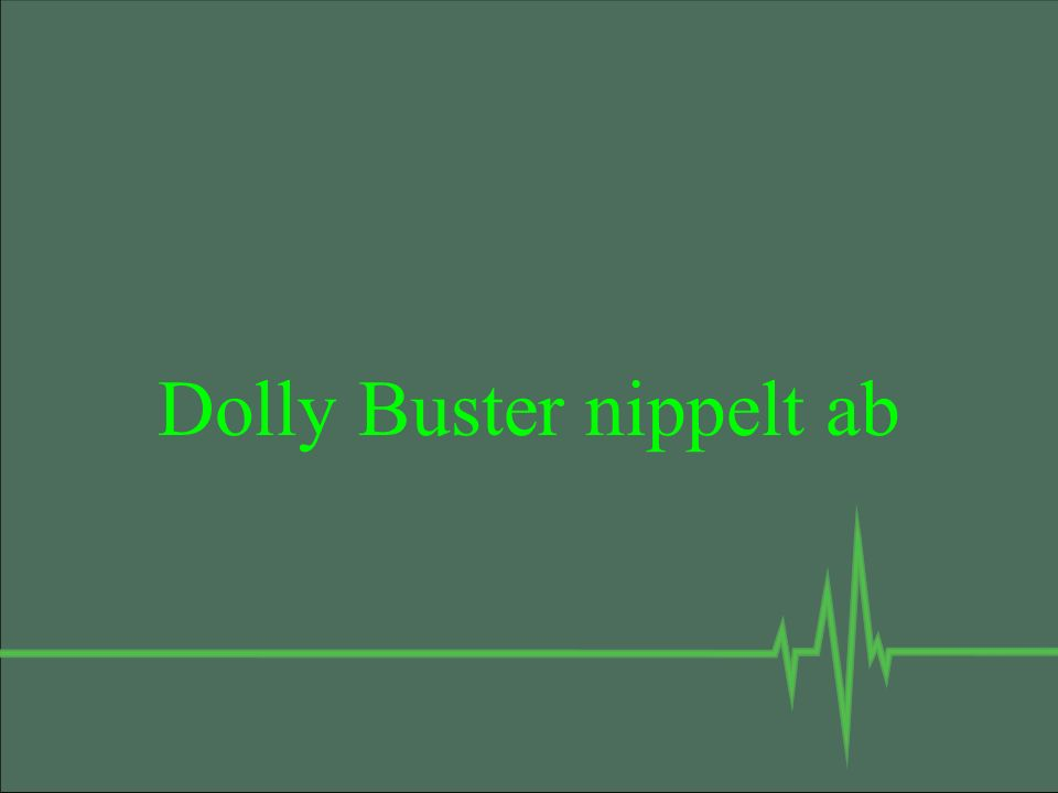 Dolly Buster nippelt ab