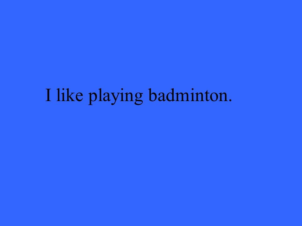 I like playing badminton.