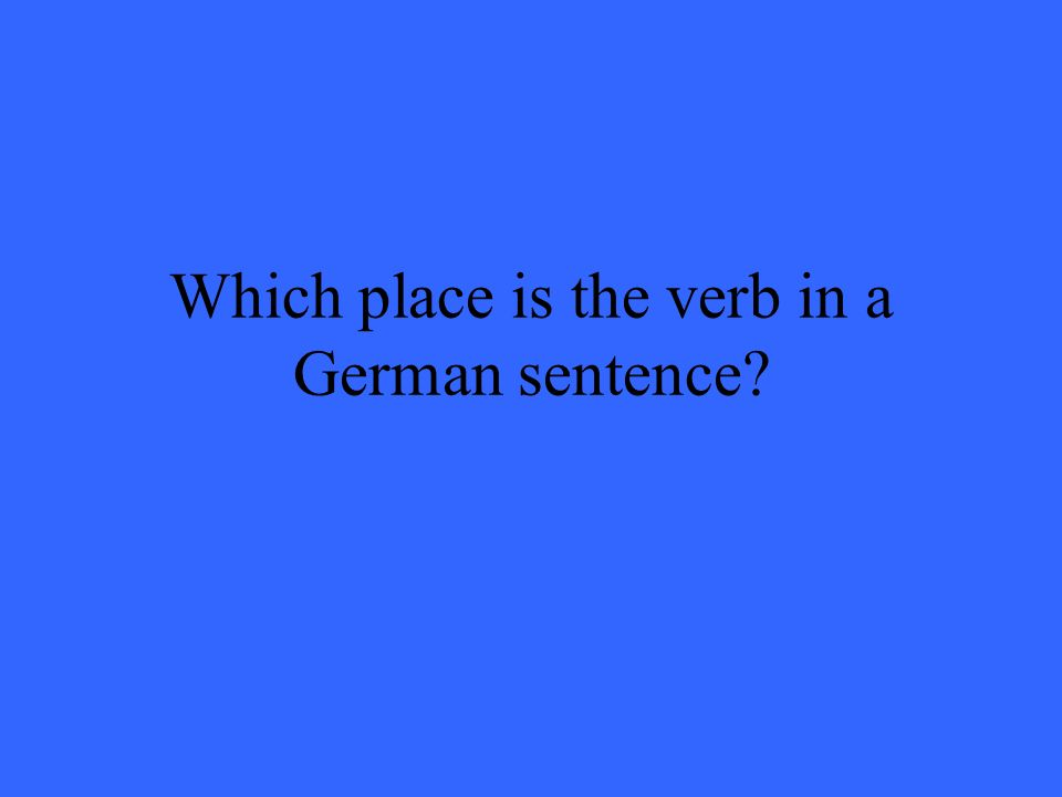 Which place is the verb in a German sentence