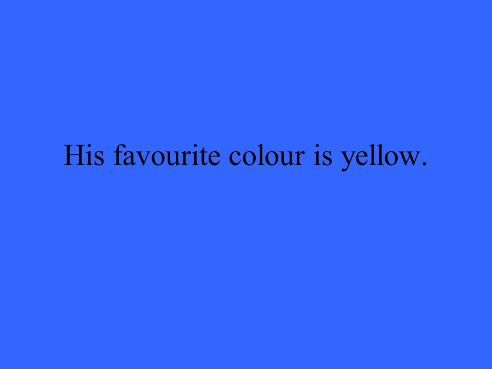 His favourite colour is yellow.