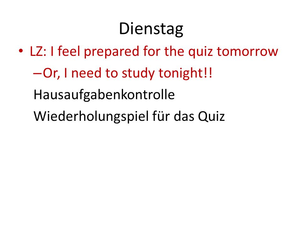 Dienstag LZ: I feel prepared for the quiz tomorrow – Or, I need to study tonight!.