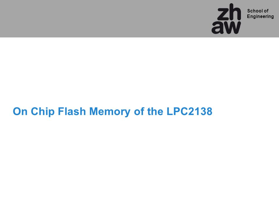 School of Engineering On Chip Flash Memory of the LPC2138