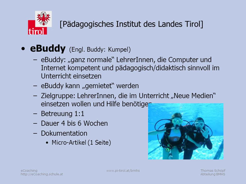 Thomas Schöpf Abteilung BMHS eCoaching http://eCoaching.schule.at www.pi-tirol.at/bmhs [Pädagogisches Institut des Landes Tirol] eBuddy (Engl.
