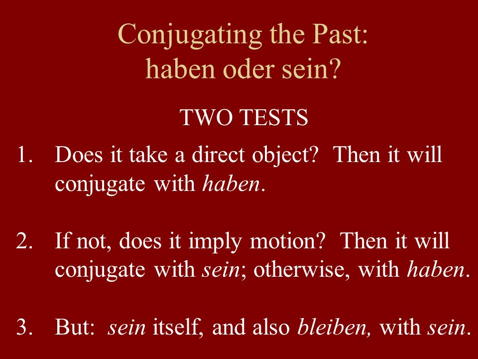 Conjugating the Past: haben oder sein. TWO TESTS 1.Does it take a direct object.