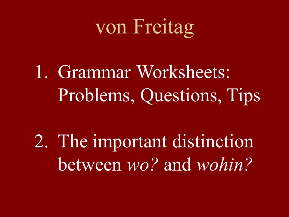 von Freitag 1.Grammar Worksheets: Problems, Questions, Tips 2.The important distinction between wo.
