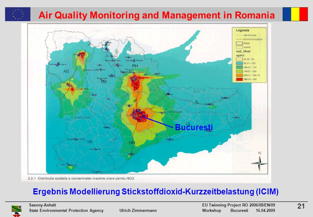 21 Saxony-Anhalt EU Twinning Project RO 2006/IB/EN/09 State Environmental Protection Agency Ulrich ZimmermannWorkshop Bucuresti 16.04.2009 Air Quality Monitoring and Management in Romania Ergebnis Modellierung Stickstoffdioxid-Kurzzeitbelastung (ICIM) Bucuresti