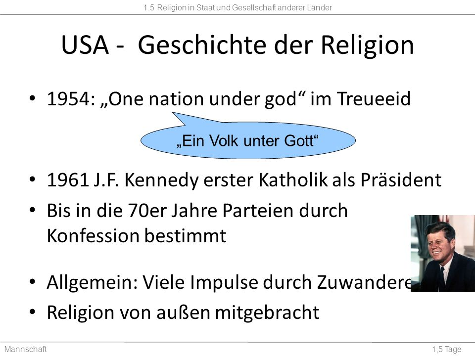1.5 Religion in Staat und Gesellschaft anderer Länder Mannschaft1,5 Tage USA - Geschichte der Religion 1954: One nation under god im Treueeid 1961 J.F.