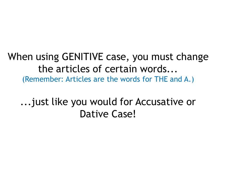 When using GENITIVE case, you must change the articles of certain words...
