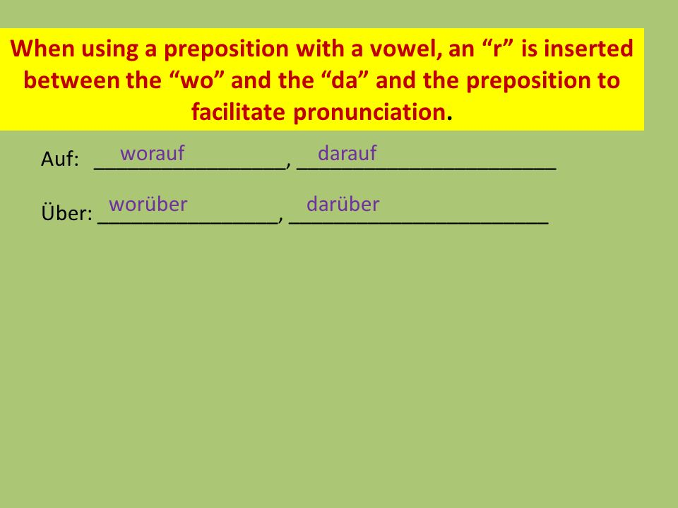 When using a preposition with a vowel, an r is inserted between the wo and the da and the preposition to facilitate pronunciation.