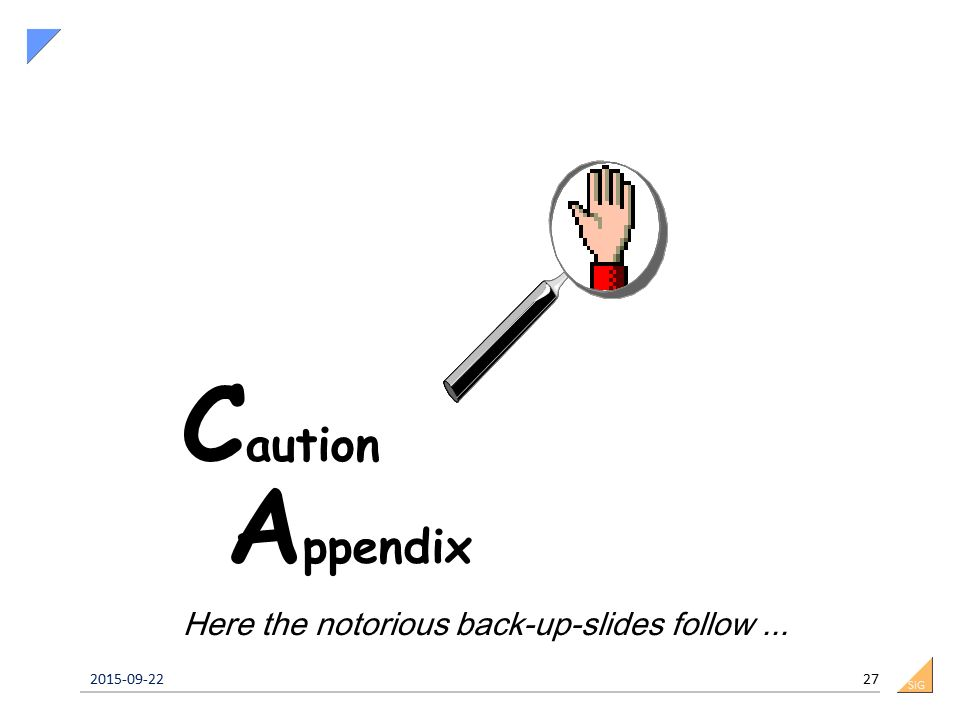 SiG C aution A ppendix 2015-09-22 27 Here the notorious back-up-slides follow...