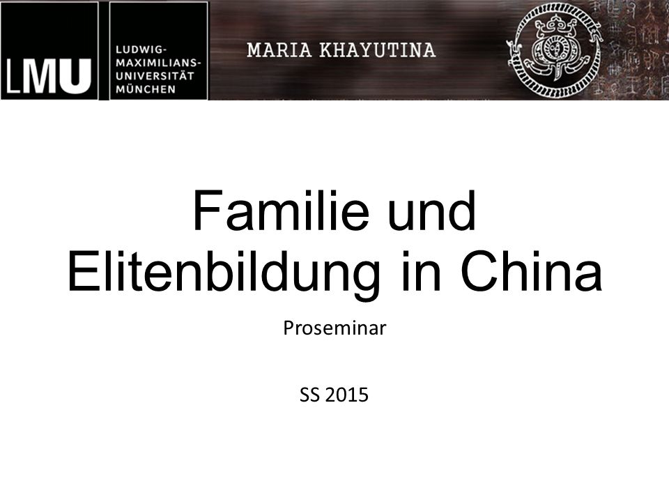 Familie und Elitenbildung in China Proseminar SS 2015