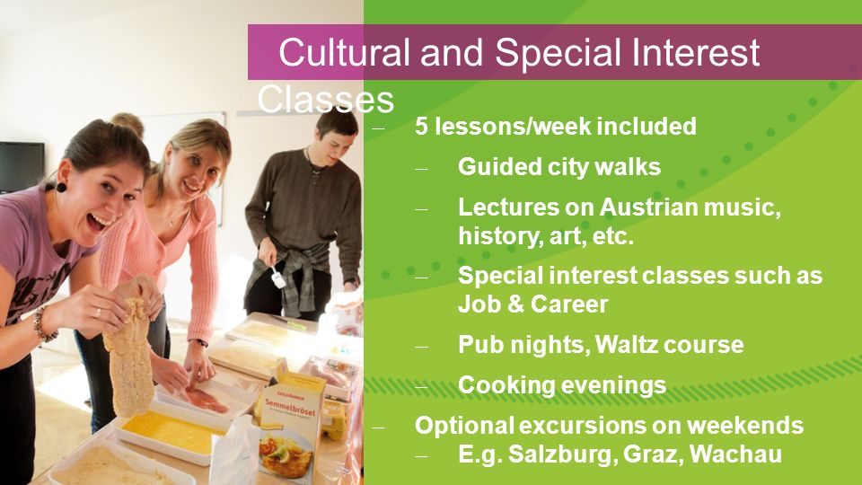  5 lessons/week included  Guided city walks  Lectures on Austrian music, history, art, etc.
