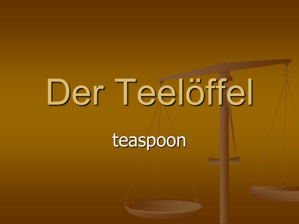 Der Teelöffel teaspoon