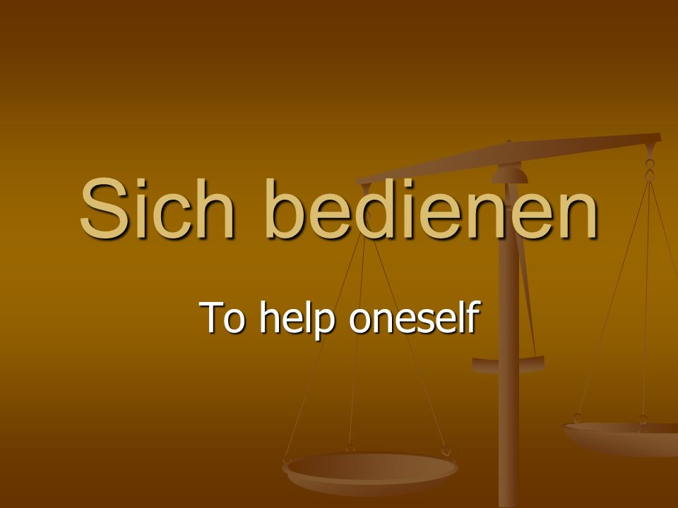 Sich bedienen To help oneself
