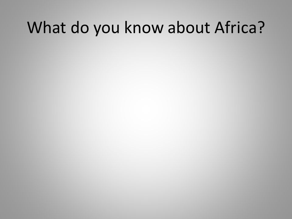What do you know about Africa
